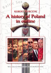 ksiazka tytuł: A history of Poland in outline autor: Bubczyk Robert