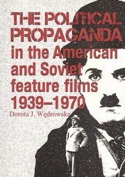 The political propaganda in the American and Soviet feature films 1939-1970, Wędrowska Dorota J.