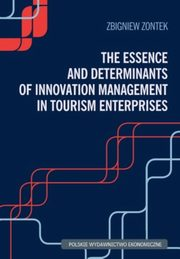 ksiazka tytuł: The Essence and Determinants of Innovation Management in Tourism Enterpris autor: Zbigniew Zontek