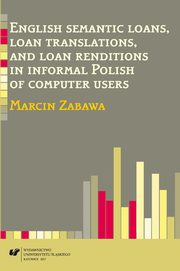ksiazka tytuł: English semantic loans, loan translations, and loan renditions in informal Polish of computer users - 07 Internet forums included in the corpus; Semantic loans, loan translations,  and loan renditions in context ; Semantic borrowings found in the corpus;  autor: Marcin Zabawa