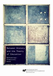 ksiazka tytuł: Between History and the Theory of Education - 03 The theoretical and methodological aspects of the formative stages of Polish andragogical thought autor: